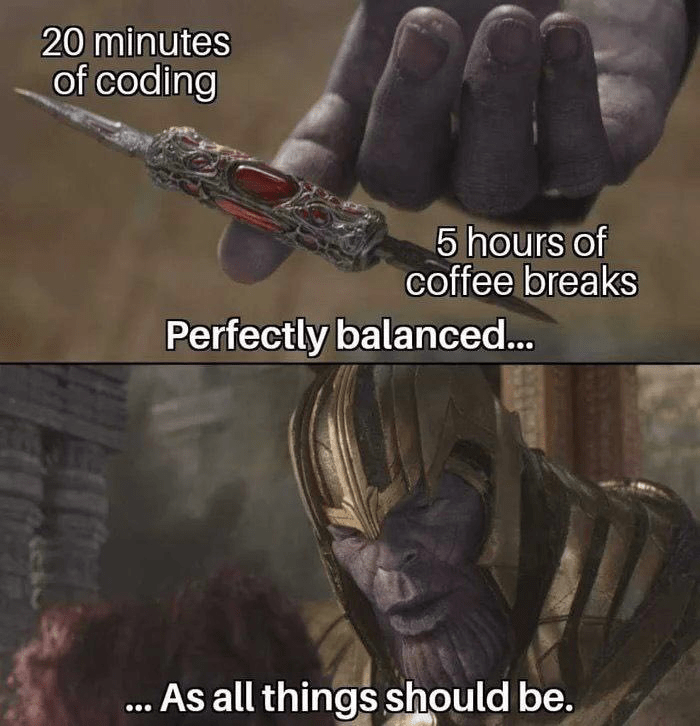 20 minutes of coding, 5 hours of coffee breaks - Perfectly balanced